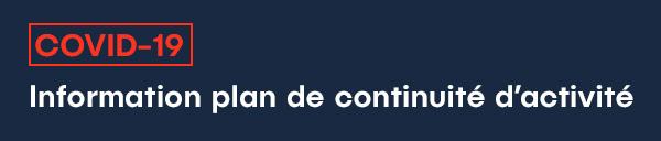 COVID-19 : Information plan de continuité d'activité